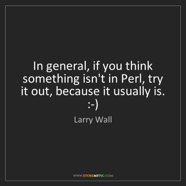 Larry Wall: In general, if you think something isn't in Perl, try...