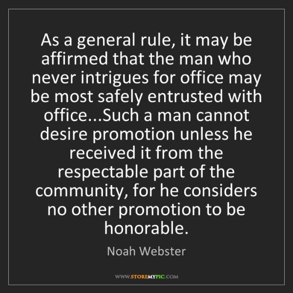 Noah Webster: As a general rule, it may be affirmed that the man who...