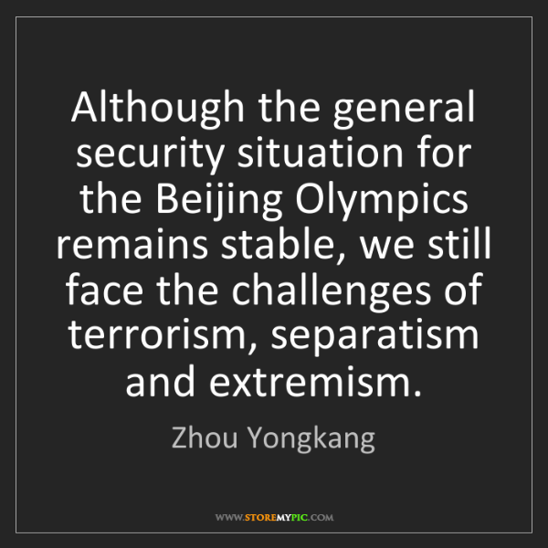 Zhou Yongkang: Although the general security situation for the Beijing...