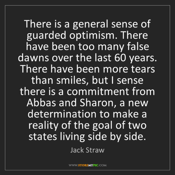Jack Straw: There is a general sense of guarded optimism. There have...
