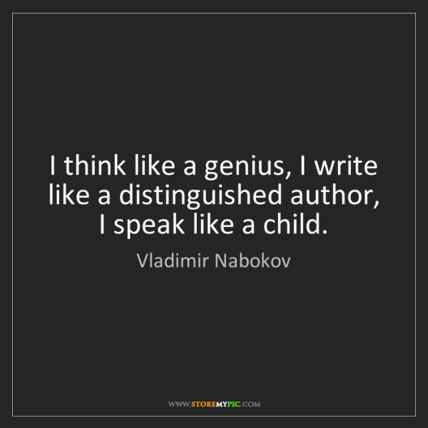 Vladimir Nabokov: I think like a genius, I write like a distinguished author,...