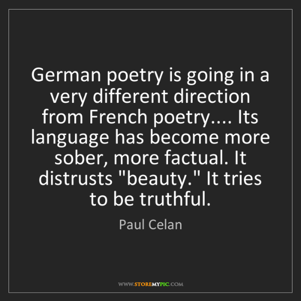 Paul Celan: German poetry is going in a very different direction...