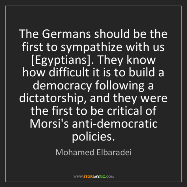 Mohamed Elbaradei: The Germans should be the first to sympathize with us...