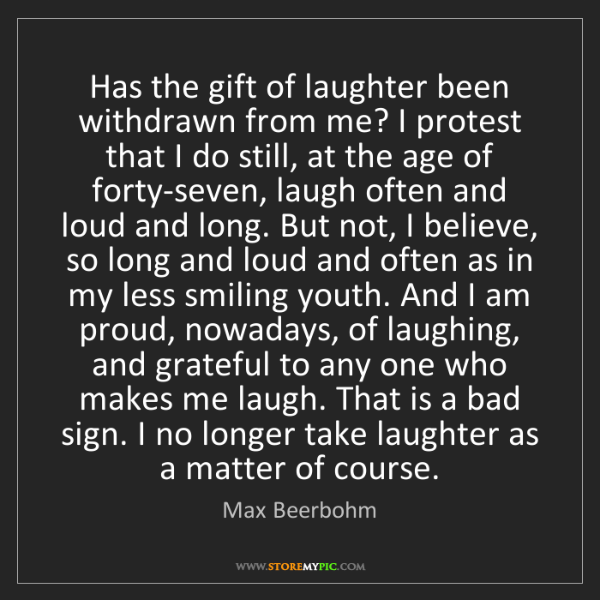 Max Beerbohm: Has the gift of laughter been withdrawn from me? I protest...