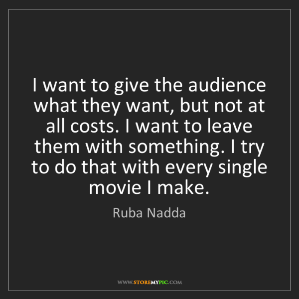 Ruba Nadda: I want to give the audience what they want, but not at...
