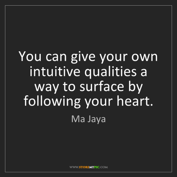 Ma Jaya: You can give your own intuitive qualities a way to surface...