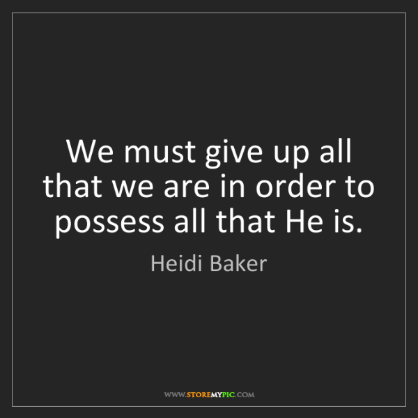 Heidi Baker: We must give up all that we are in order to possess all...