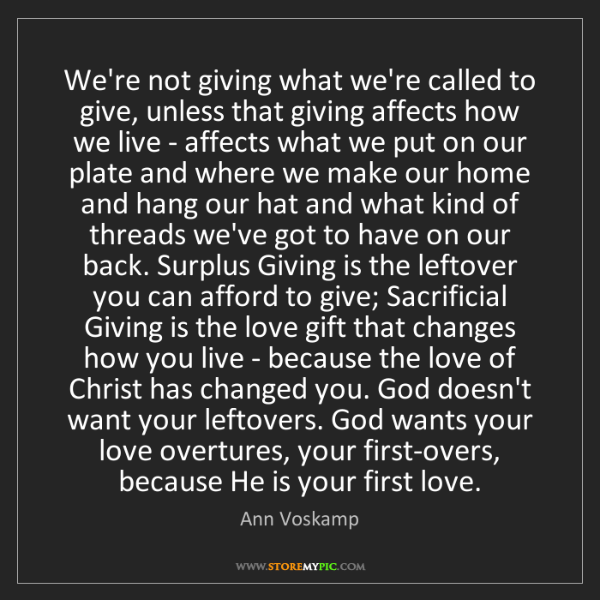 Ann Voskamp: We're not giving what we're called to give, unless that...