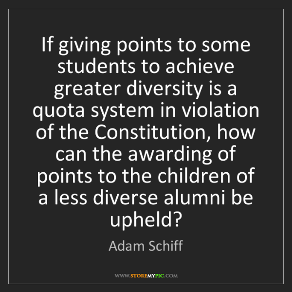 Adam Schiff: If giving points to some students to achieve greater...