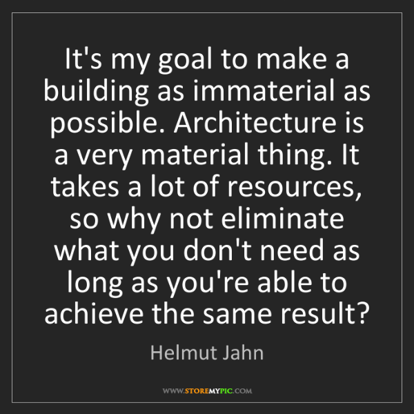 Helmut Jahn: It's my goal to make a building as immaterial as possible....