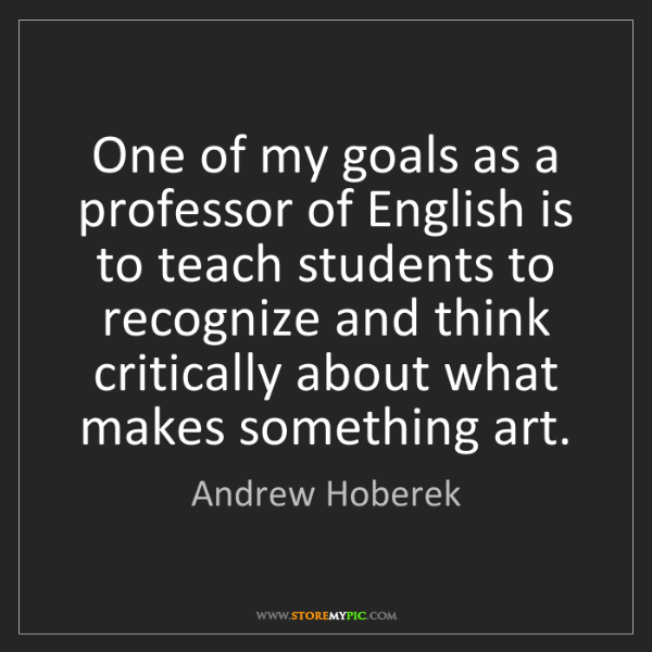 Andrew Hoberek: One of my goals as a professor of English is to teach...