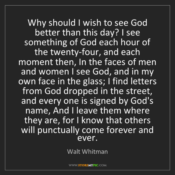 Walt Whitman: Why should I wish to see God better than this day? I...