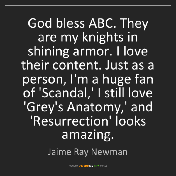 Jaime Ray Newman: God bless ABC. They are my knights in shining armor....