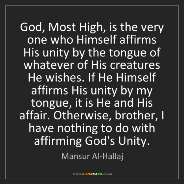 Mansur Al-Hallaj: God, Most High, is the very one who Himself affirms His...
