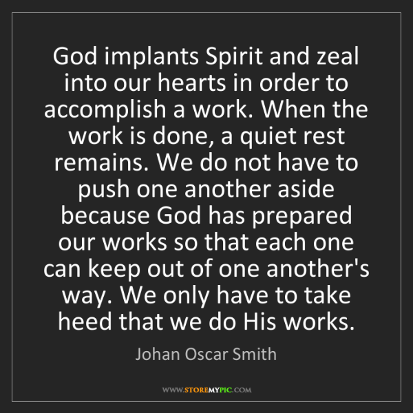 Johan Oscar Smith: God implants Spirit and zeal into our hearts in order...
