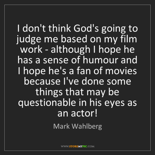 Mark Wahlberg: I don't think God's going to judge me based on my film...