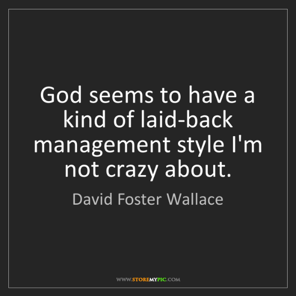 David Foster Wallace: God seems to have a kind of laid-back management style...