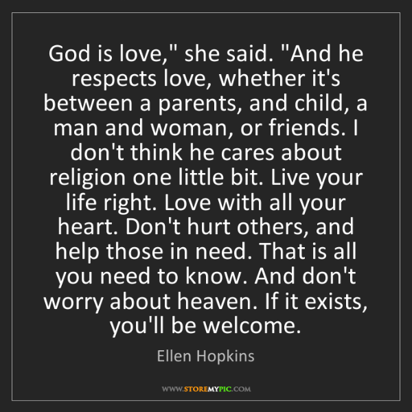 "Ellen Hopkins: God is love,"" she said. ""And he respects love, whether..."