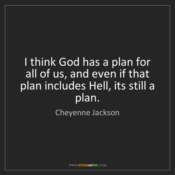 Cheyenne Jackson: I think God has a plan for all of us, and even if that...