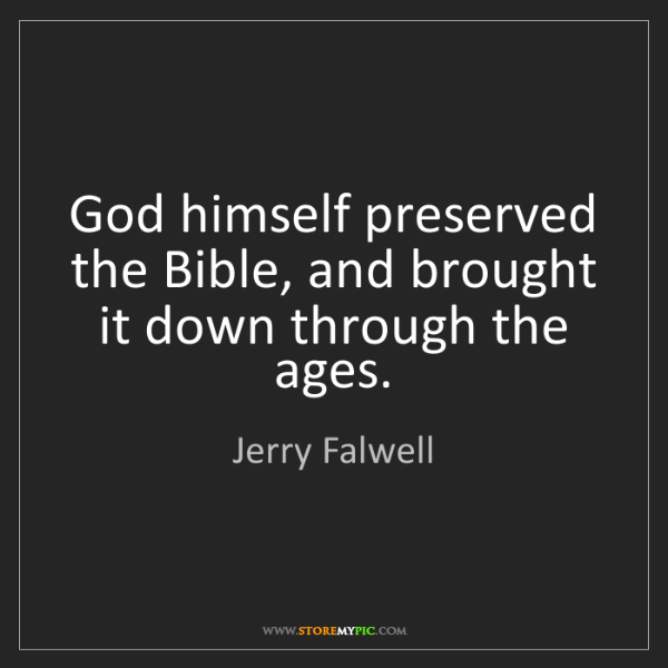 Jerry Falwell: God himself preserved the Bible, and brought it down...