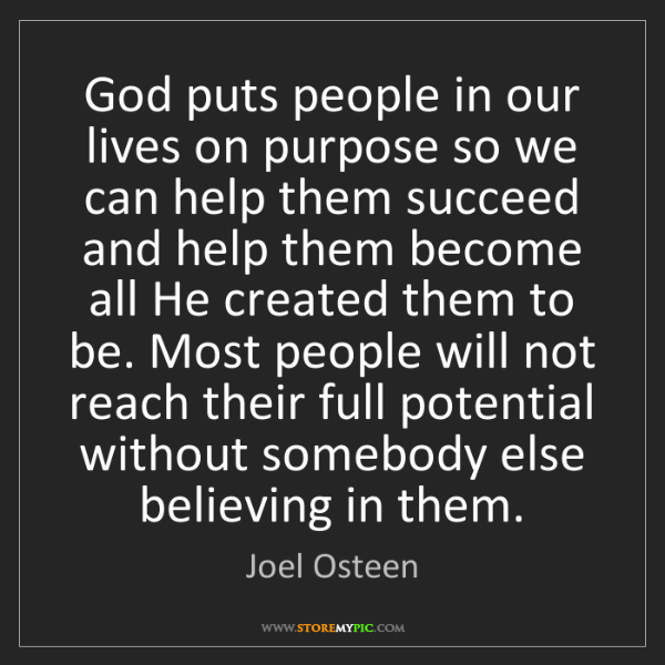 Joel Osteen: God puts people in our lives on purpose so we can help...