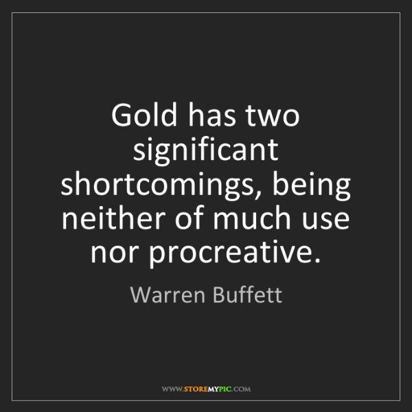 Warren Buffett: Gold has two significant shortcomings, being neither...