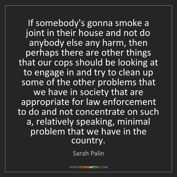 Sarah Palin: If somebody's gonna smoke a joint in their house and...