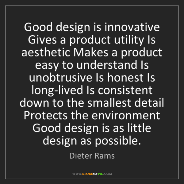 Dieter Rams: Good design is innovative Gives a product utility Is...