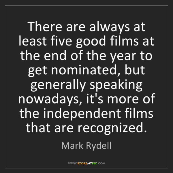Mark Rydell: There are always at least five good films at the end...