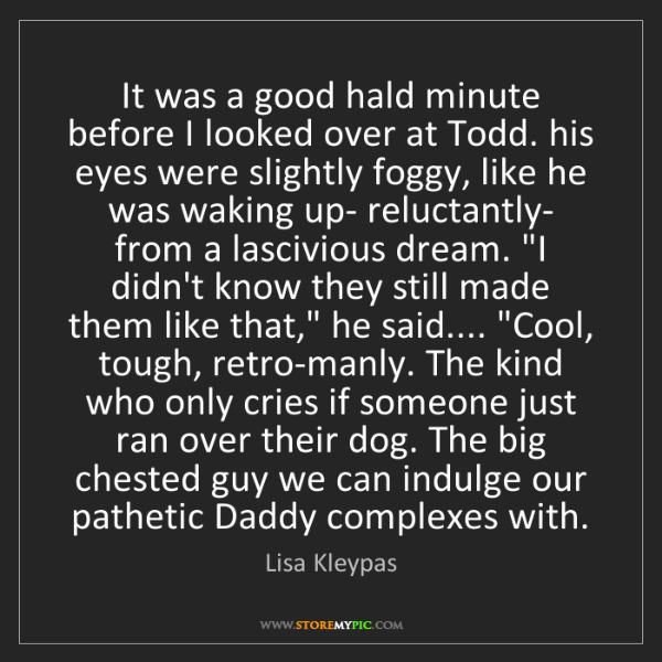 Lisa Kleypas: It was a good hald minute before I looked over at Todd....