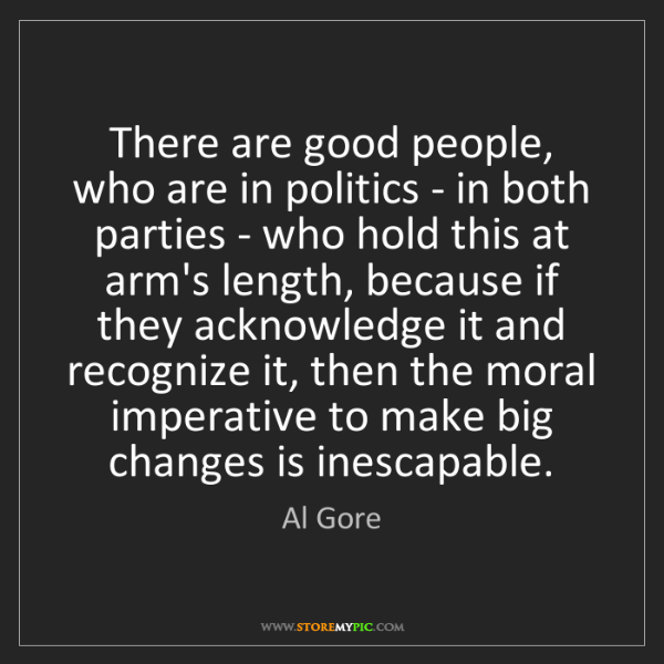 Al Gore: There are good people, who are in politics - in both...