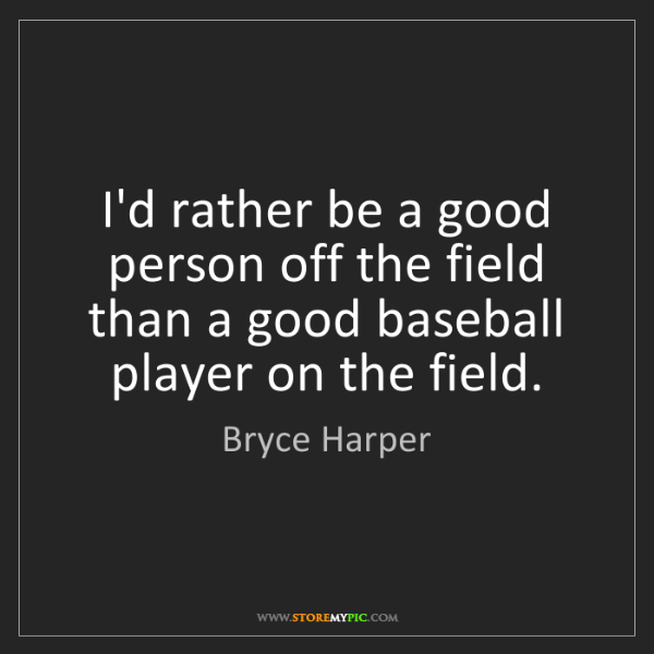 Bryce Harper: I'd rather be a good person off the field than a good...