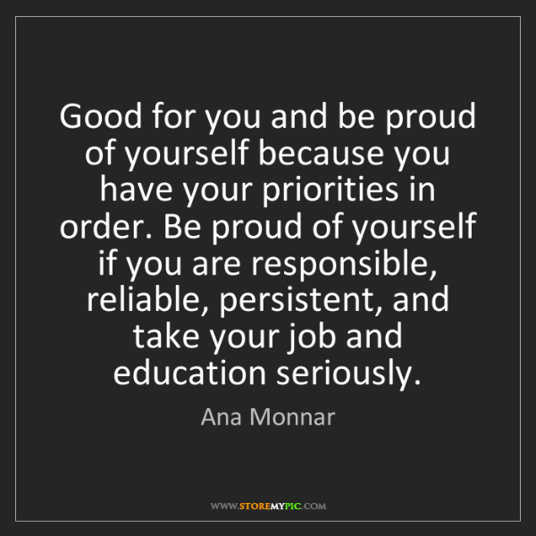 Ana Monnar: Good for you and be proud of yourself because you have...