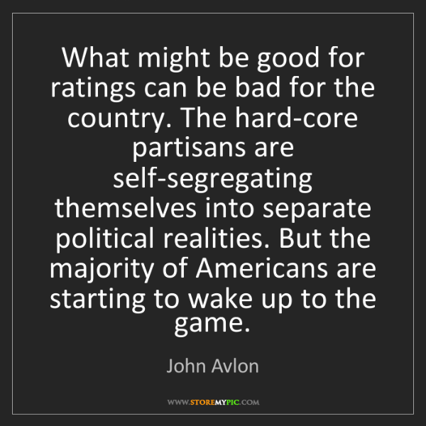 John Avlon: What might be good for ratings can be bad for the country....