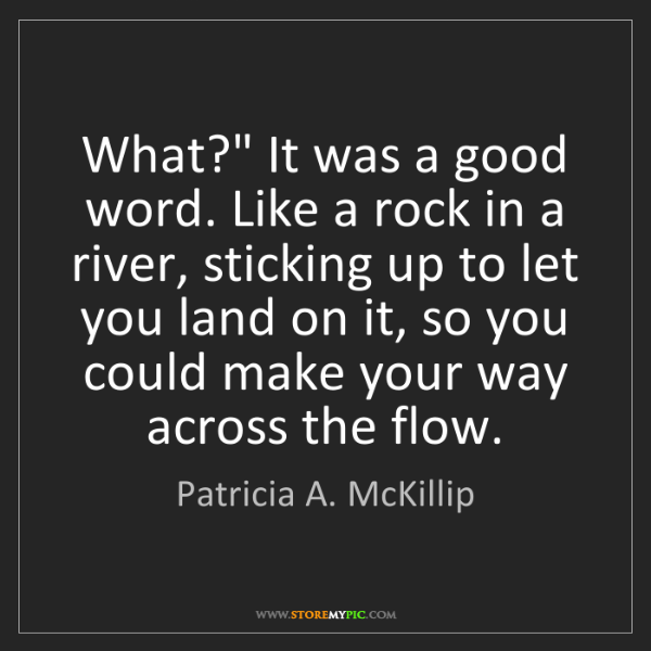 "Patricia A. McKillip: What?"" It was a good word. Like a rock in a river, sticking..."