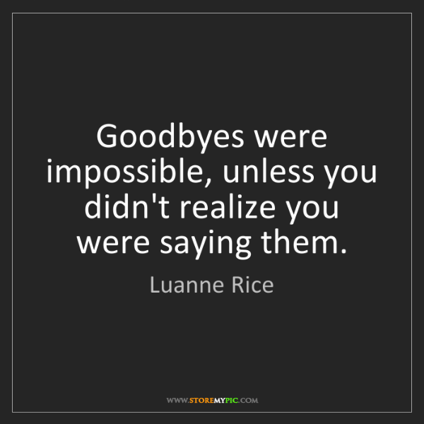 Luanne Rice: Goodbyes were impossible, unless you didn't realize you...