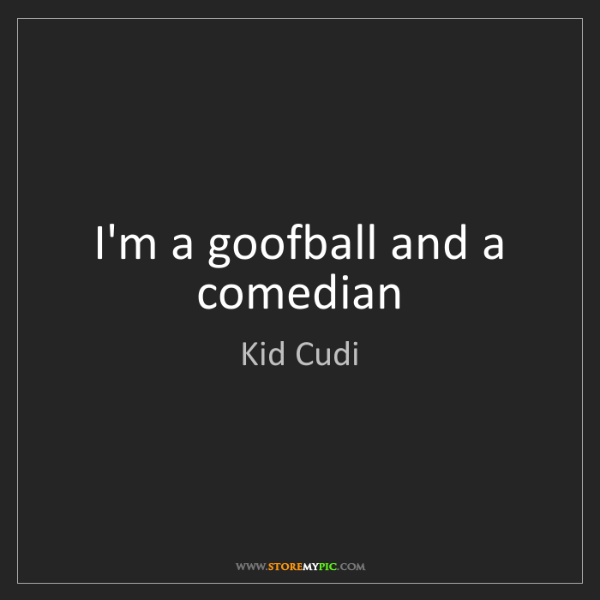 Kid Cudi: I'm a goofball and a comedian