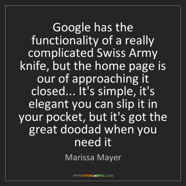 Marissa Mayer: Google has the functionality of a really complicated...