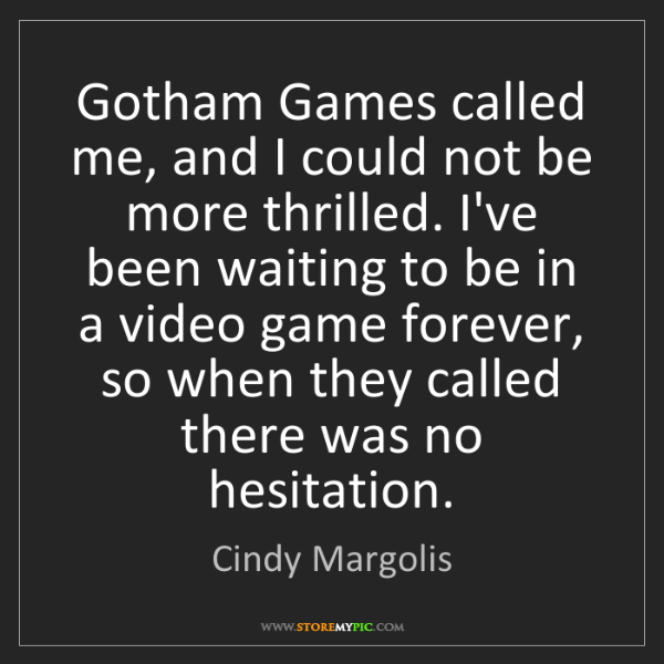 Cindy Margolis: Gotham Games called me, and I could not be more thrilled....