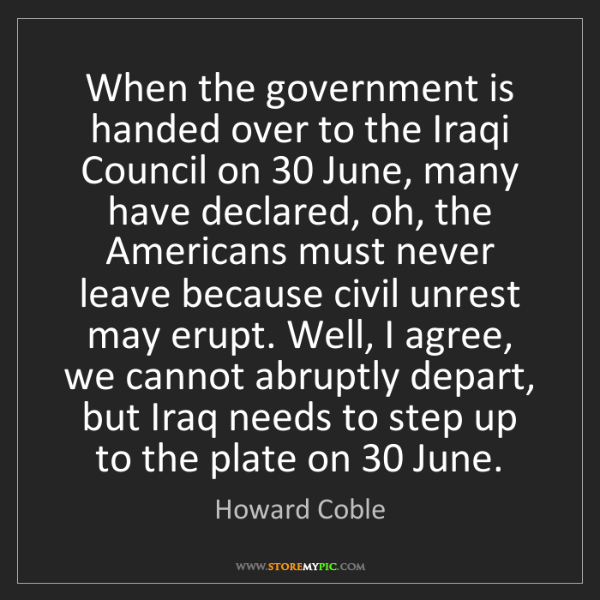 Howard Coble: When the government is handed over to the Iraqi Council...