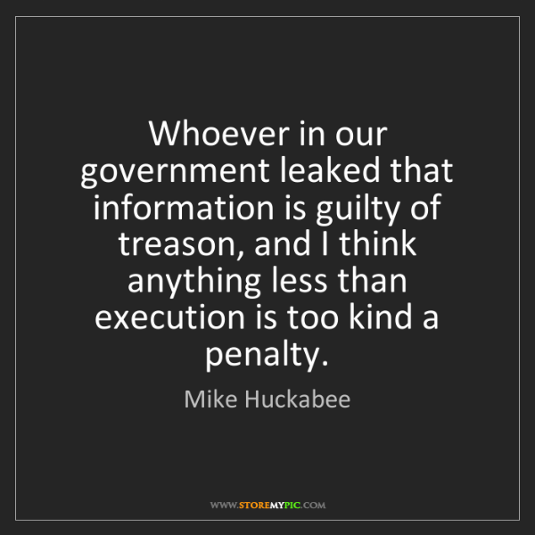 Mike Huckabee: Whoever in our government leaked that information is...