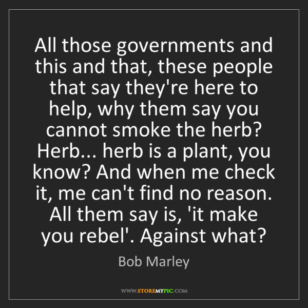 Bob Marley: All those governments and this and that, these people...