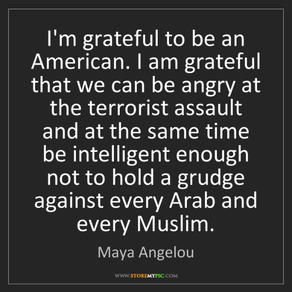 Maya Angelou: I'm grateful to be an American. I am grateful that we...