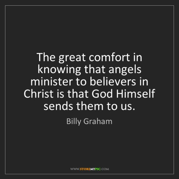 Billy Graham: The great comfort in knowing that angels minister to...