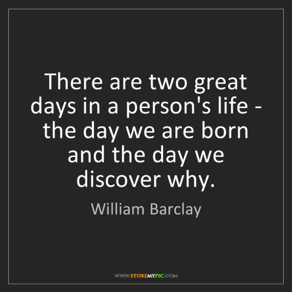 William Barclay: There are two great days in a person's life - the day...