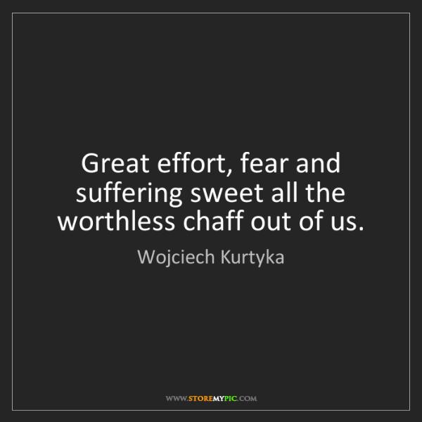 Wojciech Kurtyka: Great effort, fear and suffering sweet all the worthless...