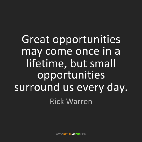 Rick Warren: Great opportunities may come once in a lifetime, but...