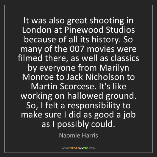 Naomie Harris: It was also great shooting in London at Pinewood Studios...