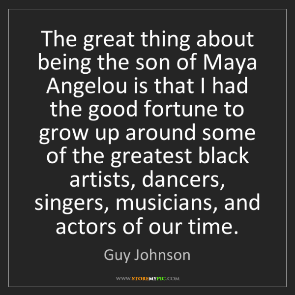 Guy Johnson: The great thing about being the son of Maya Angelou is...