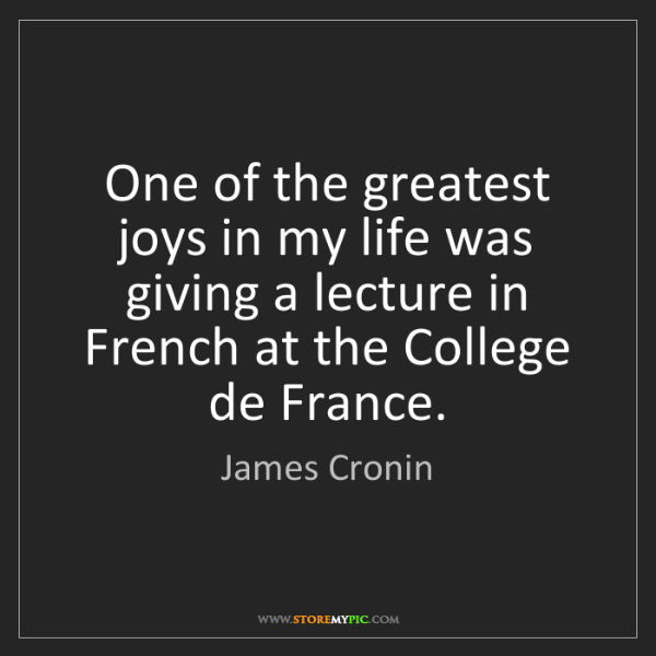 James Cronin: One of the greatest joys in my life was giving a lecture...